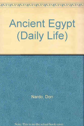 Daily Life - Ancient Egypt: Don Nardo