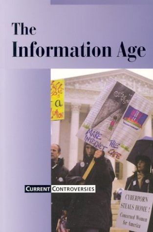The Information Age (Current Controversies): Editor-James D. Torr