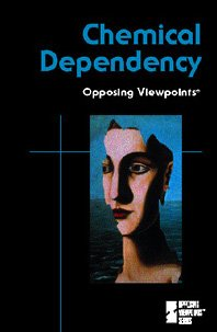 9780737712216: Chemical Dependency (Opposing Viewpoints)