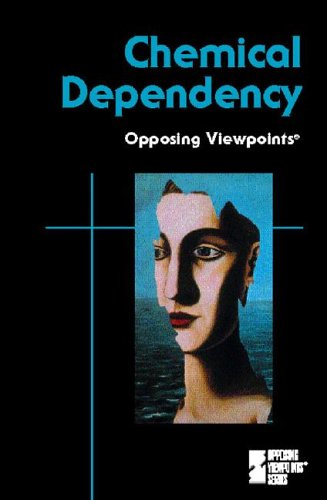 9780737712223: Chemical Dependency (Opposing Viewpoints)