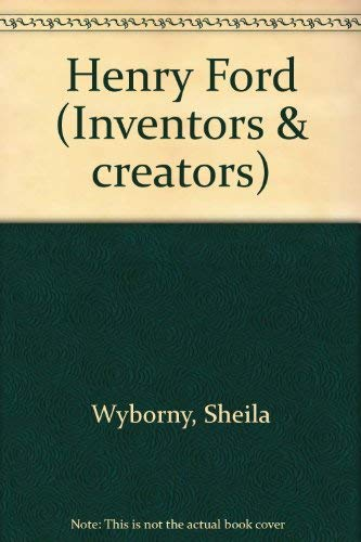 Inventors and Creators - Henry Ford: Sheila Wyborny