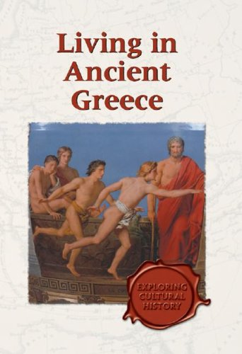 9780737714548: Exploring Cultural History - Living in Ancient Greece (hardcover edition)