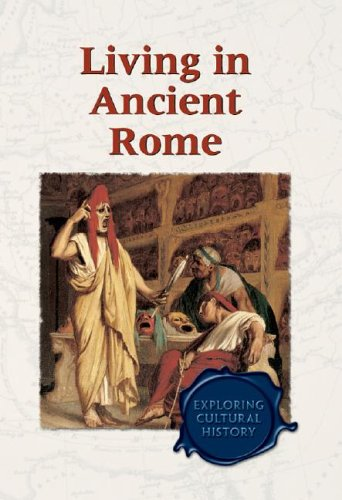 9780737714562: Exploring Cultural History - Living in Ancient Rome (hardcover edition)