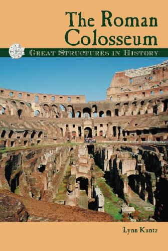 The Roman Colosseum (Great Structures in History): Kuntz, Lynn