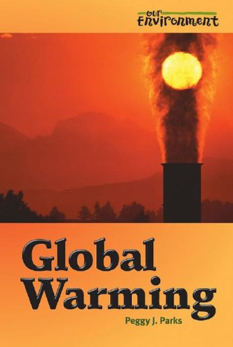 Global Warming (Our Environment): Peggy J. Parks