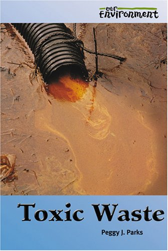 Toxic Waste (Our Environment): Peggy J. Parks