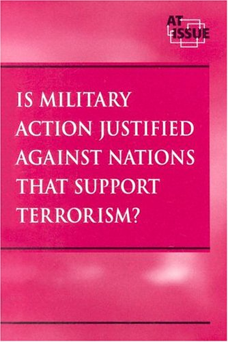 9780737718324: Is Military Action Justified Against Nations that Support Terrorism? (At Issue Series)