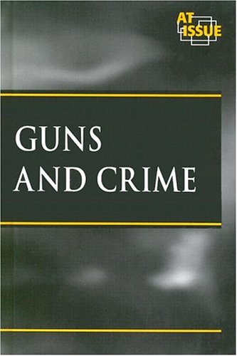 At Issue Series - Guns and Crime: Editor-James D. Torr