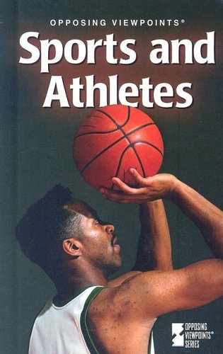 Opposing Viewpoints Series - Sports and Athletes: Editor-James D. Torr