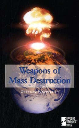 9780737722512: Weapons of Mass Destruction (Opposing Viewpoints)