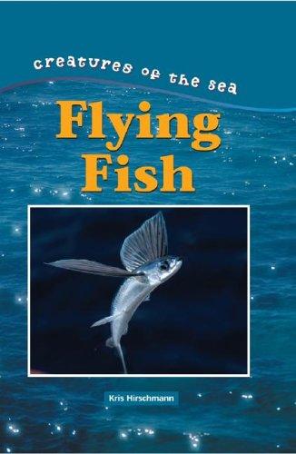 Flying Fish (Creatures of the Sea): Hirschmann, Kris