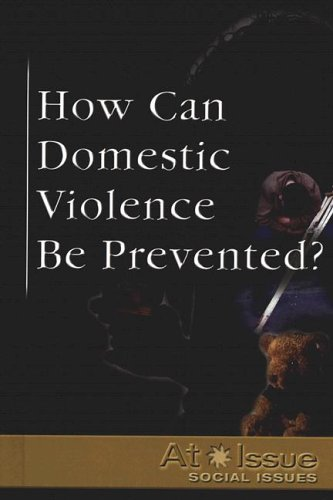 9780737723786: At Issue Series - How Can Domestic Violence Be Prevented? (hardcover edition)