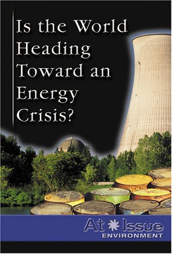 9780737724042: Is the World Heading Toward an Energy Crisis? (At Issue Series)