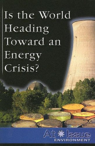 9780737724059: Is the World Heading Toward an Energy Crisis? (At Issue Series)