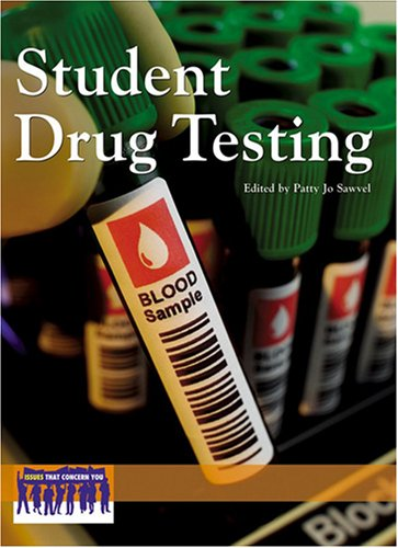 Student Drug Testing (Issues That Concern You): Greenhaven Press