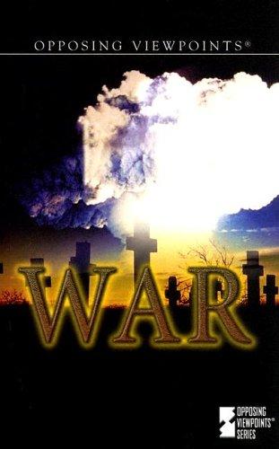 9780737725926: War (Opposing Viewpoints)