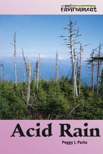Acid Rain (Our Environment): Peggy J. Parks