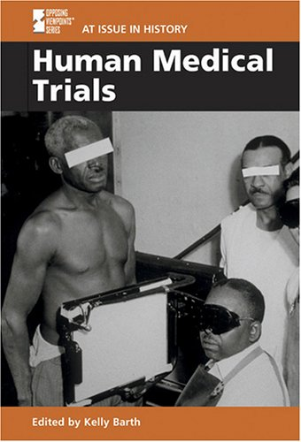 Human Medical Trials (At Issue in History): Kelly L. Barth