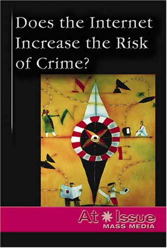 At Issue Series - Does the Internet Increase the Risk of Crime? (hardcover edition): Yount, Lisa