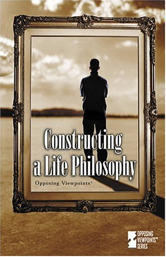 9780737729276: Opposing Viewpoints Series - Constructing a Life Philosophy (hardcover edition)