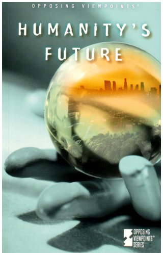 Humanity's Future (Opposing Viewpoints) (0737729406) by Louise I Gerdes