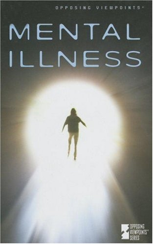 9780737729474: Mental Illness (Opposing Viewpoints)