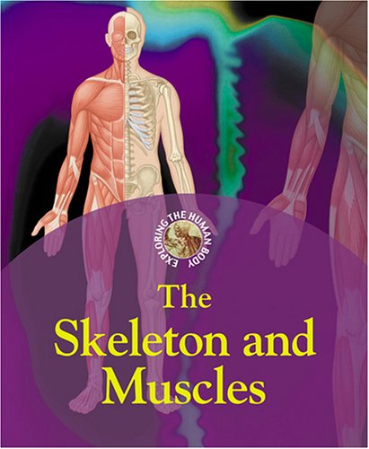 9780737730227: The Skeleton And Muscles (EXPLORING THE HUMAN BODY)