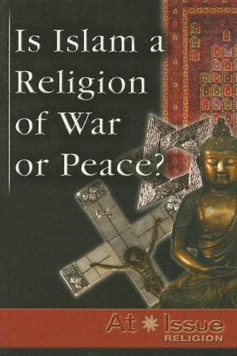 9780737731002: Is Islam A Religion of War or Peace ? (At Issue)