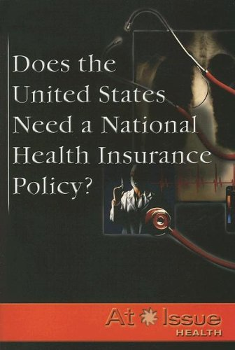 9780737731897: Does the United States Need a National Health Insurance Policy? (At Issue Series)