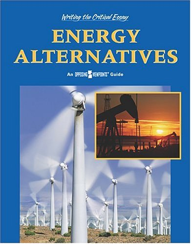 9780737732009: Energy Alternatives (Writing the Critical Essay: An Opposing Viewpoints Guide)