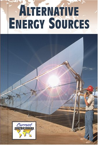 9780737734072: Alternative Energy Sources (Current Controversies (Hardcover))