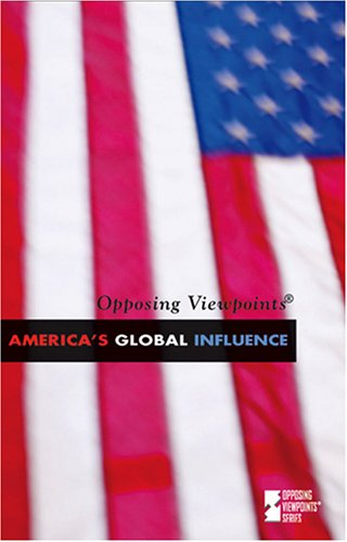 9780737734232: America's Global Influence (Opposing Viewpoints)