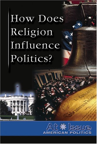 9780737734256: How Does Religion Influence Politics? (At Issue Series)