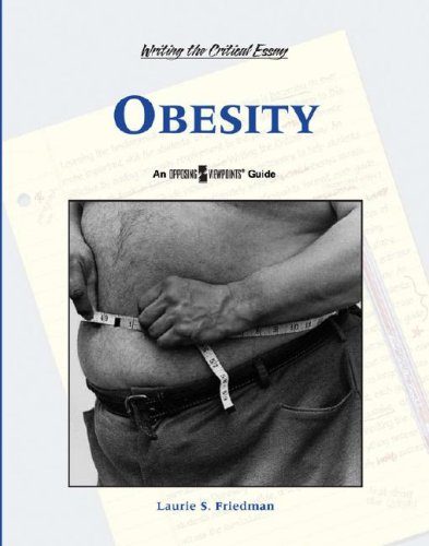 Obesity (Writing the Critical Essay: An Opposing Viewpoints Guide): Lauri S. Friedman