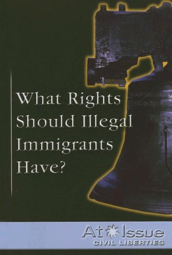 9780737734805: What Rights Should Illegal Immigrants Have? (At Issue)