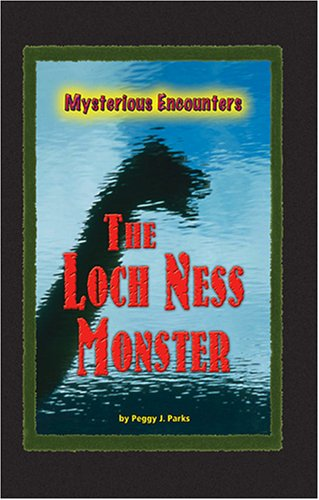 The Loch Ness Monster (Mysterious Encounters): Peggy J. Parks
