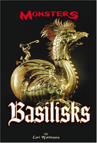 The Basilisks (Monsters (Kidhaven Press)): Lori Mortenson