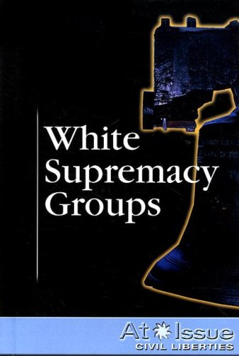 White Supremacy Groups (At Issue Series)
