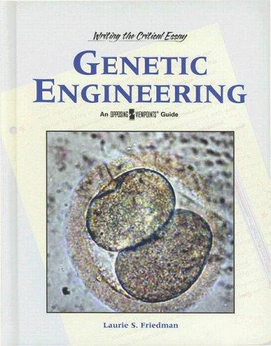 Genetic Engineering (Writing the Critical Essay): Friedman, Lauri S.