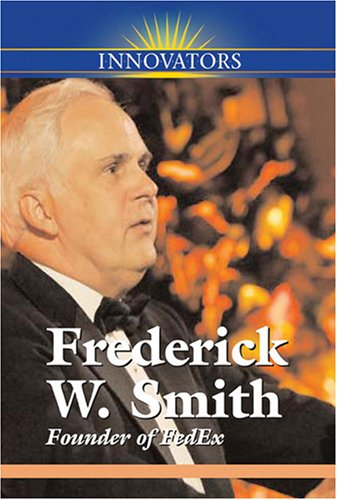Frederick W. Smith: Founder of FedEx (Innovators (Kidhaven)): Wyborny, Sheila