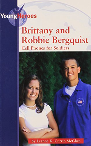 9780737738667: Brittany and Robbie Bergquist: Cell Phones for Soldiers (Young Heroes)