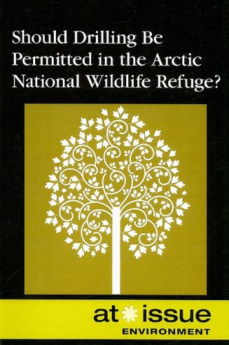 9780737739312: Should Drilling Be Permitted In The Arctic National Wildlife Refuge? (At Issue (Paperback))