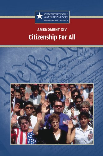 Amendment XIV: Citizenship for All (Constitutional Amendments): Hay, Jeff
