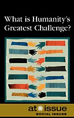 What Is Humanity's Greatest Challenge? (At Issue): Greenhaven Press