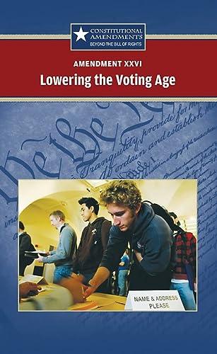 9780737744538: Amendment XXVI: Lowering the Voting Age (Constitutional Amendments)