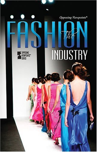 The Fashion Industry (Opposing Viewpoints): Greenhaven Press
