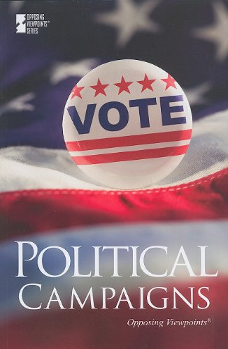 9780737745412: Political Campaigns (Opposing Viewpoints)