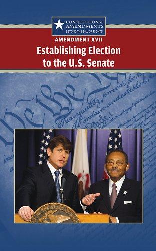 Amendment XVII: Establishing Election to the U.S. Senate (Constitutional Amendments: Beyond the ...