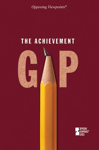 The Achievement Gap (Opposing Viewpoints): Greenhaven Press