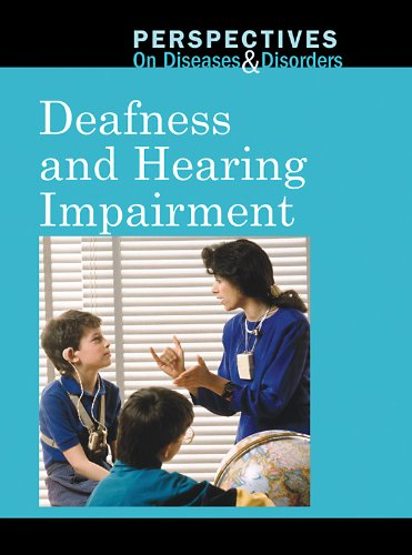 Deafness and Hearing Impairment (Perspectives on Diseases and Disorders)